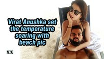 Virat Anushka set the temperature soaring with beach pic