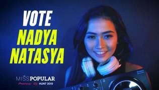 Vote NADYA Natasya | Miss POPULAR 2019 - Pioneer DJ Hunt