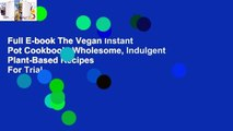 Full E-book The Vegan Instant Pot Cookbook: Wholesome, Indulgent Plant-Based Recipes  For Trial