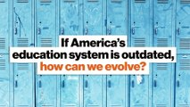 If America's education system is outdated, how can we evolve?