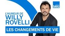 HUMOUR   Les changements de vie - L'humeur de Willy Rovelli