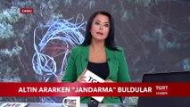 Altın Ararken ''Jandarma'' Buldular