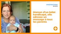 Maman d'un bébé handicapé, elle adresse un message à tous les parents