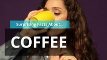 Coffee - Surprising facts about coffee