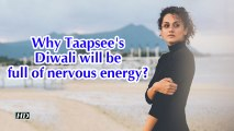 Why Taapsee's Diwali will be full of nervous energy?