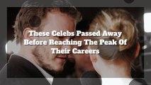 These Celebrities Died Before Reaching The Peak Of Their Careers