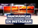 Fotos panorámicas en Instagram - #Pikceles con @Keyframe