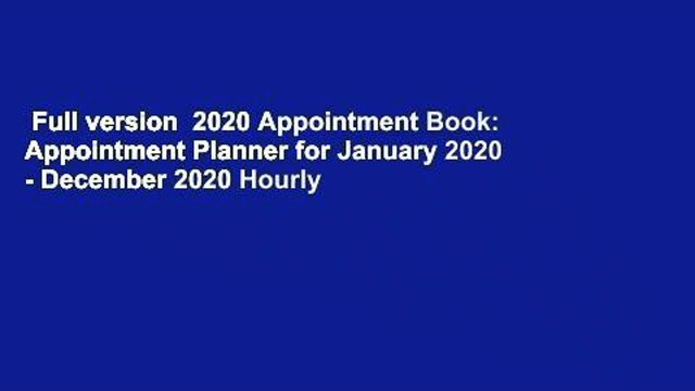 Full version  2020 Appointment Book: Appointment Planner for January 2020 - December 2020 Hourly