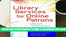 Full E-book Library Services for Online Patrons: A Manual for Facilitating Access, Learning, and