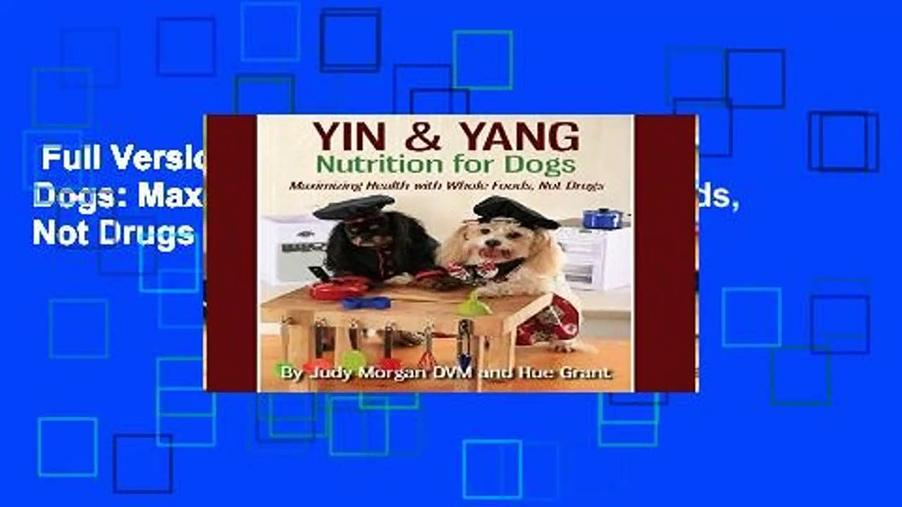 Full Version  Yin   Yang Nutrition for Dogs: Maximizing Health with Whole Foods, Not Drugs  Best