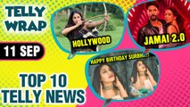 Surbhi Chandna Birthday, HIna Khan Hollywood Film, Erica Ignores Parth, | TOP 10 News