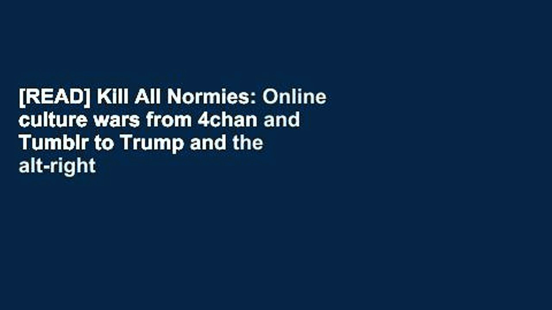 [READ] Kill All Normies: Online culture wars from 4chan and Tumblr to Trump and the alt-right