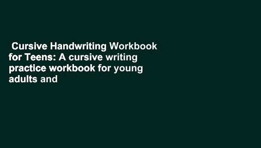 Cursive Handwriting Workbook for Teens: A cursive writing practice workbook for young adults and