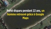 Porté disparu pendant 22 ans, un homme retrouvé grâce à Google Maps