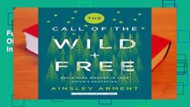 Full E-book Wild and Free  THE CALL OF THE WILD AND FREE: Reclaiming Wonder in Your Child s