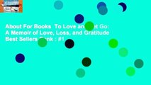 About For Books  To Love and Let Go: A Memoir of Love, Loss, and Gratitude  Best Sellers Rank : #1