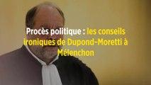 Procès politique : les conseils ironiques de Dupond-Moretti à Mélenchon