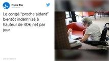 Le congé pour les proches aidants rémunéré environ 40 euros par jour