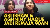 Jadi Remaja 90an, Ini yang Harus Dilakukan Ari Irham - Aghniny Haque