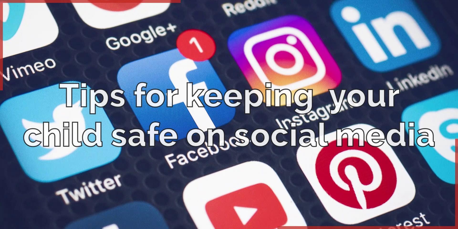 Social media – Tips for keeping your child safe on social media