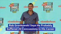 Rob Gronkowski Says He Probably Suffered 20 Concussions in His Career