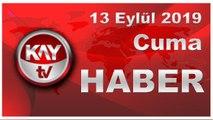 13 Eylül 2019 Kay Tv Haber