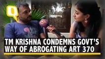 'Democratic Emergency': Singer TM Krishna on J&K, Art 370 & Media