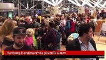 - Hamburg Havalimanı'nda güvenlik alarmı