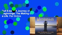 Full E-book A Journey of Beginnings: The Making of a Life  For Online