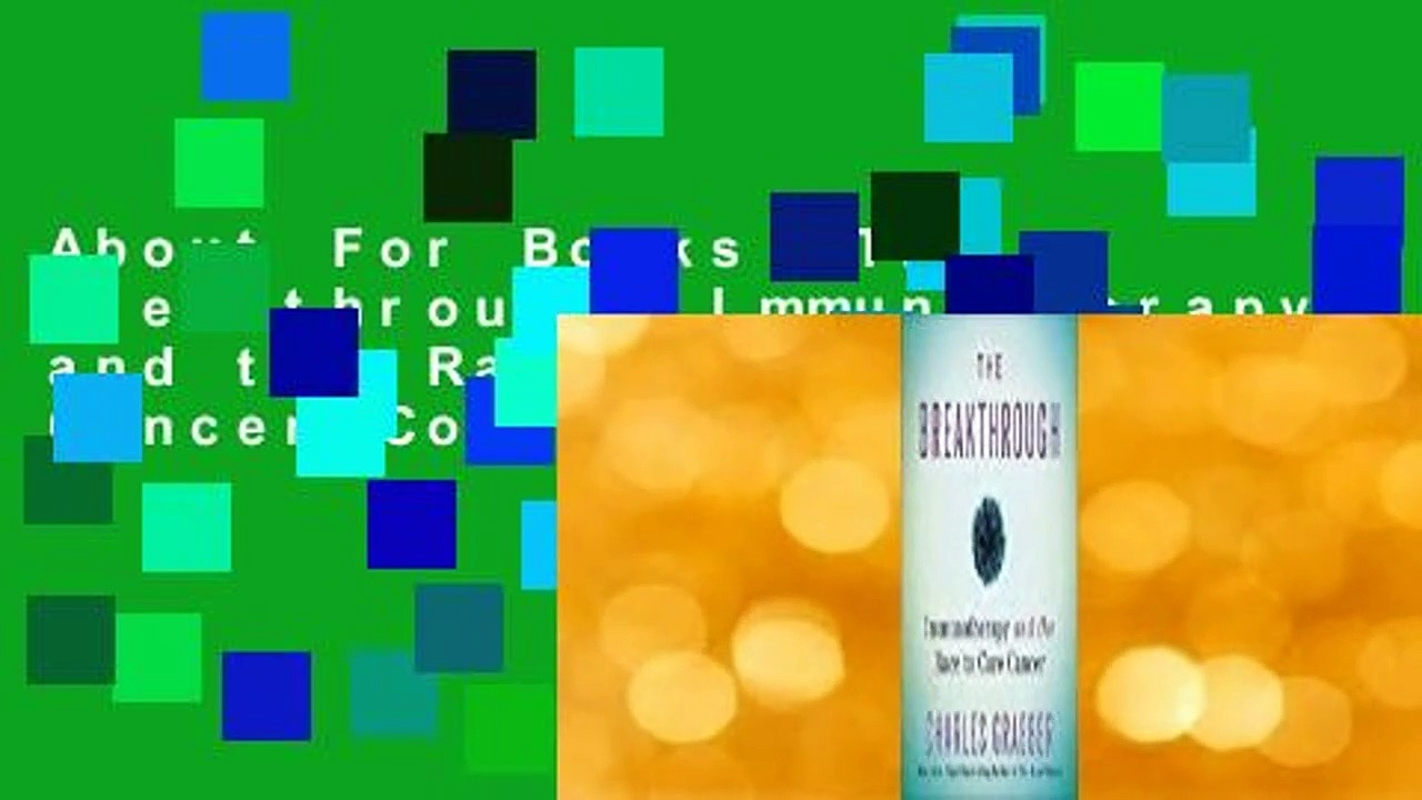 About For Books  The Breakthrough: Immunotherapy and the Race to Cure Cancer Complete