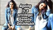 Ageing is a privilege: Genelia Deshmukh
