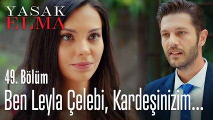 Ben Leyla Çelebi, kardeşinizim - Yasak Elma 49. Bölüm