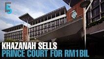 EVENING 5: Khazanah sells Prince Court to IHH