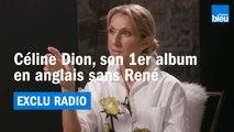 EXCLU RADIO | Céline Dion, son 1er album en anglais sans René