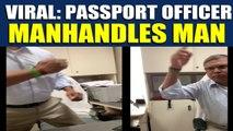 Ghaziabad Passport Seva Kendra APO abuses and manhandles man, video goes viral  OneIndia News