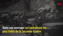 Les opérations les plus loufoques de la Seconde Guerre mondiale