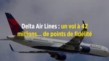 Delta Air Lines : un vol à 42 millions... de points de fidélité