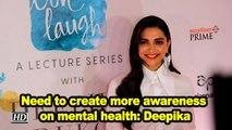 Need to create more awareness on mental health: Deepika Padukone