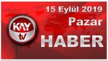 15 Eylül 2019 Kay Tv Haber