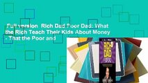 Full version  Rich Dad Poor Dad: What the Rich Teach Their Kids About Money - That the Poor and
