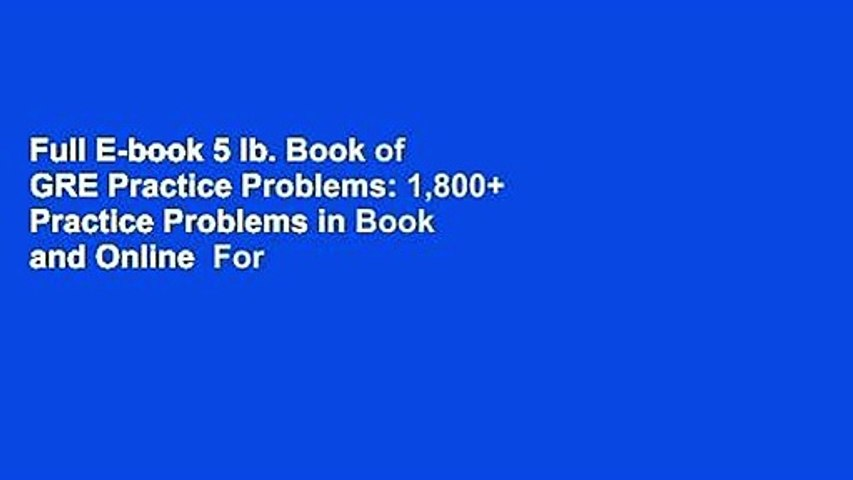 Full E-book 5 lb. Book of GRE Practice Problems: 1,800+ Practice Problems in Book and Online  For
