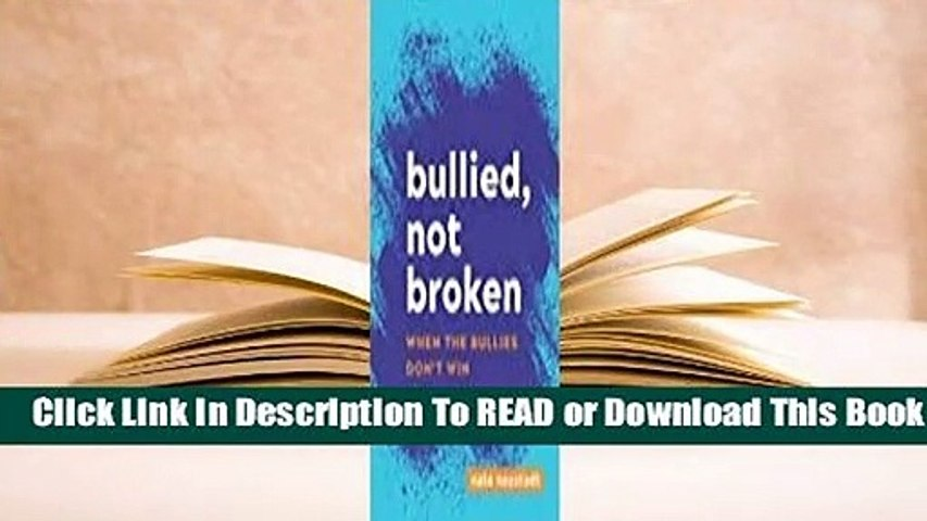 Full E-book Bullied, Not Broken: When the Bullies Don't Win  For Kindle