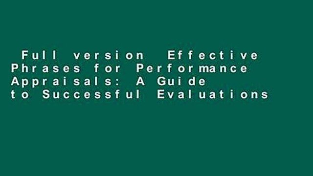 Full version  Effective Phrases for Performance Appraisals: A Guide to Successful Evaluations