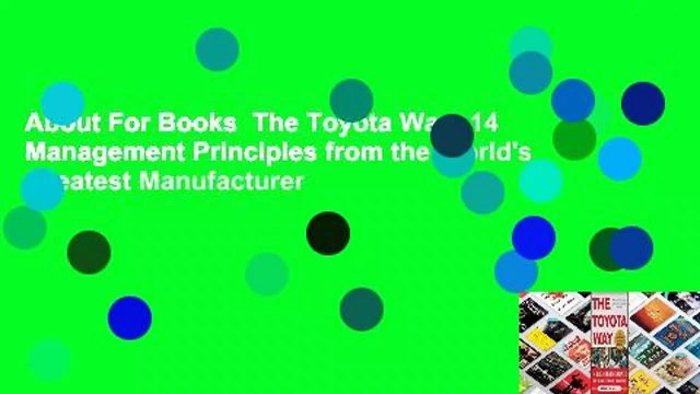 About For Books  The Toyota Way: 14 Management Principles from the World's Greatest Manufacturer