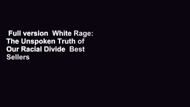 Full version  White Rage: The Unspoken Truth of Our Racial Divide  Best Sellers Rank : #2