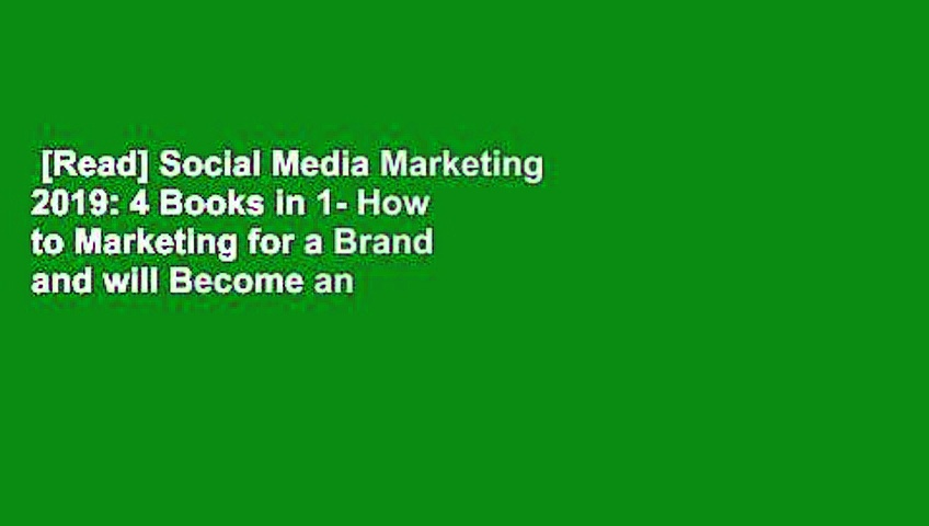 [Read] Social Media Marketing 2019: 4 Books in 1- How to Marketing for a Brand and will Become an