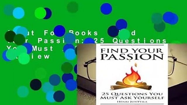 About For Books  Find Your Passion: 25 Questions You Must Ask Yourself  Review