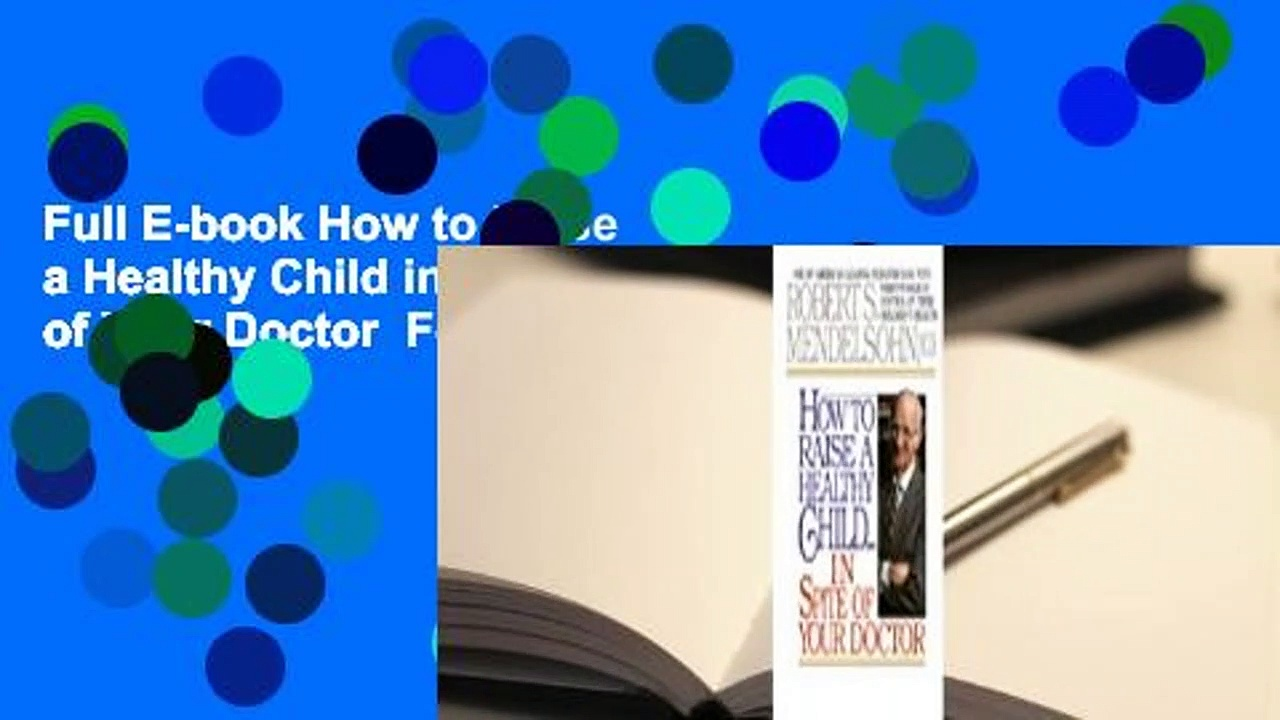 Full E-book How to Raise a Healthy Child in Spite of Your Doctor  For Kindle