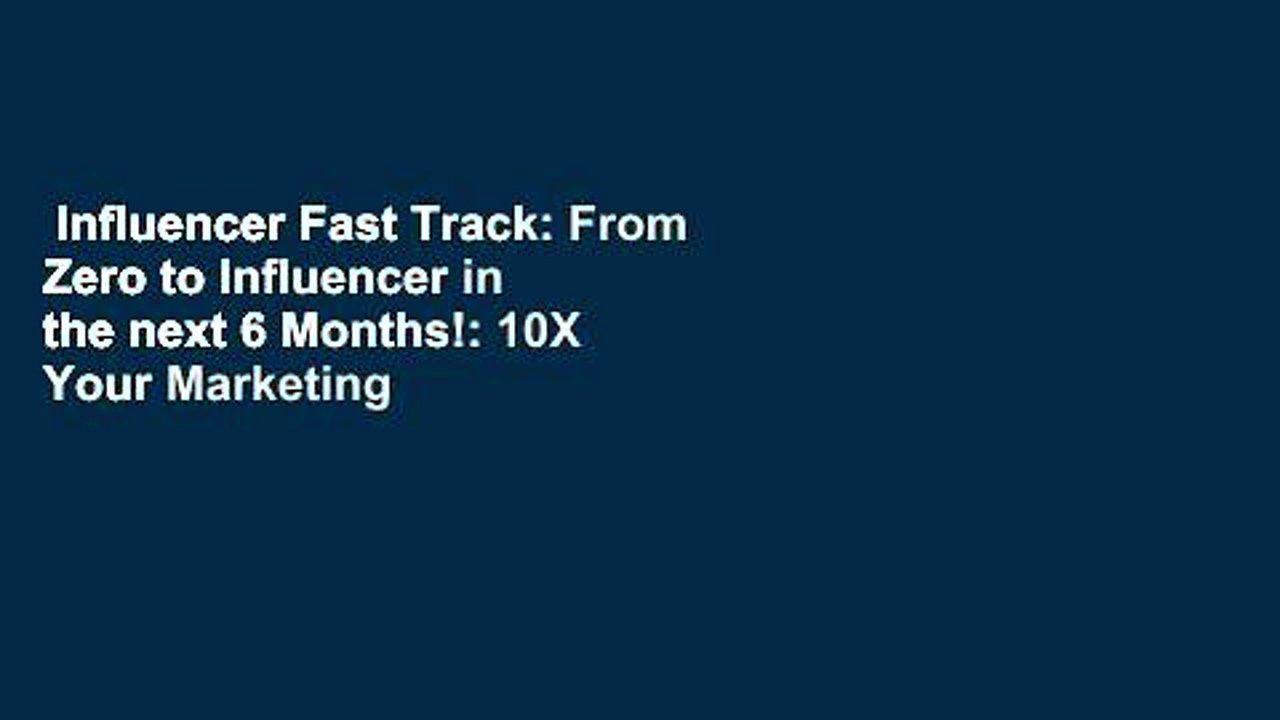 Influencer Fast Track: From Zero to Influencer in the next 6 Months!: 10X Your Marketing