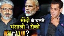 Did Sanjay Leela Bhansali Shelved Inshallah Due To His Feature Film On PM Modi Mann Bairagi